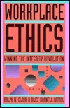 Workplace Ethics: Winning The Integrity Revolution Ralph W. Clark