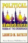 Political Mirages: Russia at the Crossroads Leonid M. Batkin