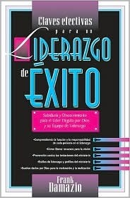 Claves Efectivas Para Un Liderazgo de Exito: Knowledge for the Leader Chosen God and His Team of Leadership by Frank Damazio