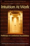 Intuition at Work: Pathways to Unlimited Possibilities  by  Roger Frantz