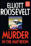 Murder in the Map Room (Eleanor Roosevelt, #17) Elliott Roosevelt