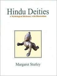 Hindu Deities: A Mythological Dictionary with Illustrations  by  Margaret Stutley