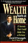 Wealth Starts at Home: And 15 Other Financial Secrets That Could Make You a Fortune  by  David DArcangelo