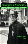 Georges Florovsky: Russian Intellectual And Orthodox Churchman Andrew Blane