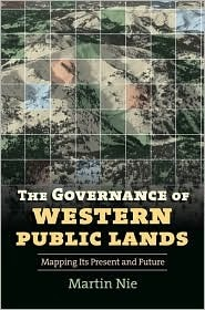 The Governance of Western Public Lands: Mapping Its Present and Future  by  Martin Nie
