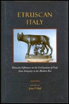 Etruscan Italy: Etruscan Influences on the Civilizations of Italy from Antiquity to the Modern Era  by  John Franklin Hall