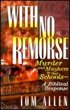 With No Remorse: Murder and Mayhem in Our Schools-A Biblical Response Tom Allen