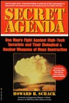 Secret Agenda: One Mans Fight Against High-Tech Terrorists & Their Biological/Nuclear Weapons of Death  by  Howard H. Schack