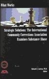 Strategic Solutions: The International Community Corrections Association Examines Substance Abuse  by  Edward J. Latessa
