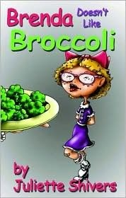Brenda Doesnt Like Broccoli  by  Juliette Shivers