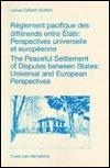 Reglement Pacifique Des Differends Entre Etats (the Peaceful Settlement of Disputes Between States): Perspectives Universelle Et Europeenne  by  Lucius Caflisch