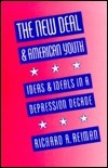 New Deal and American Youth: Ideas and Ideals in a Depression Decade Richard A. Reiman