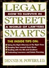 Legal Street Smarts: How to Survive in a World of Lawyers Dennis M. Powers