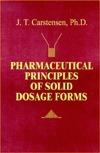 Pharmaceutical Principles of Solid Dosage Forms  by  Jens T. Carstensen