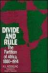 Divide and Rule: The Partition of Africa, 1880-1914 H.L. Wesseling