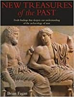 New Treasures of the Past: Fresh Finds That Deepen Our Understanding of the Archaeology of Man  by  Brian M. Fagan