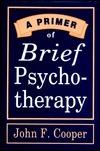 Primer of Brief Psychotherapy John F. Cooper