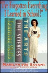 Ive Forgotten Everything I Learned in School!: A Refresher Course to Help You Reclaim Your Education  by  Marilyn Vos Savant