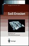 Soil Erosion: Application of Physically Based Models  by  Jürgen Schmidt