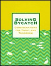 Solving Bycatch: Considerations For Today And Tomorrow (Vocal Fold Physiology Series)  by  Alaska Sea Grant College Program