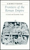 Frontiers of the Roman Empire: A Social and Economic Study C.R. Whittaker