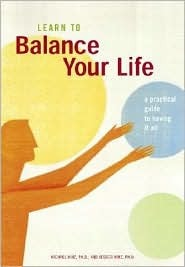 Learn to Balance Your Life: A Practical Guide to Having It All Michael Hinz