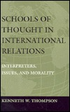 Schools Of Thought In International Relations: Interpreters, Issues, And Morality  by  Kenneth W. Thompson