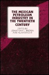 The Mexican Petroleum Industry in the Twentieth Century Alan Knight