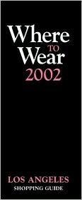 Where to Wear 2002: Los Angeles Shopping Guide Jill Fairchild