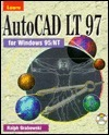 Learn Autocad Lt 97: For Windows 95/Nt  by  Ralph Grabowski