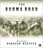 Burma Road: The Epic Story of the China-Burma-India Theater in World War II Donovan Webster