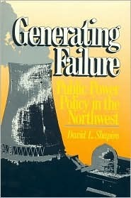 Generating Failure: Public Power Policy in the Northwest  by  David L. Shapiro
