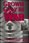 Grown Gray in War: The Len Maffioli Story  by  Bruce H. Norton