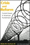 Crisis and Reform: Current Issues in American Punishment  by  Alexis M., III Durham