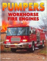 Pumpers: Workhorse Fire Engines  by  Larry  Shapiro