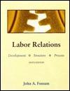 Labor Relations: Development, Structure, Process John A. Fossum