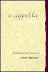 A Cappella: New and Selected Poems Anne McKay