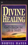 Divine Healing: Gods Recipe for Life and Health  by  Norvel Hayes