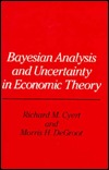 Bayesian Analysis and Uncertainty in Economic Theory Richard M. Cyert
