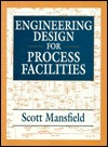 Engineering Design For Process Facilities  by  Scott Mansfield