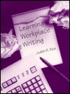 Learning Workplace Writing  by  Judith R. Rice