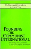 Founding The Communist International: Proceedings And Documents Of The First Congress, March 1919  by  John Riddell
