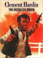 The Ruthless Breed Clement Hardin