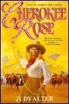 CHEROKEE ROSE  by  Judy Alter