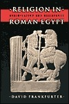 Religion in Roman Egypt: Assimilation and Resistance David Frankfurter