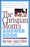 The Christian Moms Answer Book  by  Mike Yorkey