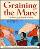 Graining The Mare: The Poetry Of Ranch Women  by  Teresa Jordan