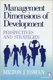 Management Dimensions Of Development: Perspectives And Strategies Milton J. Esman