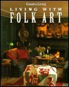 Country Living with Folk Art  by  Country Living Magazine