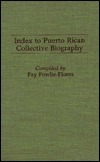 Index to Puerto Rican Collective Biography. Fay Fowlie-Flores